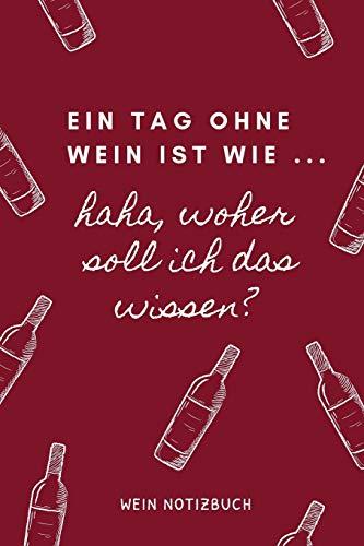 EIN TAG OHNE WEIN IST WIE ... HAHA, WOHER SOLL ICH DAS WISSEN? WEIN NOTIZBUCH: A4 52 Wochen Kalender als Geschenk für Wein-liebhaber, Weinkenner, ... Freunde   Weinbuch   Weinzubehör   Weinkenner