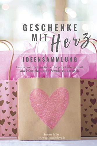 Geschenke mit Herz - Das passende Geschenk für jede Gelegenheit - Ideensammlung: Menschen eine Freude bereiten!